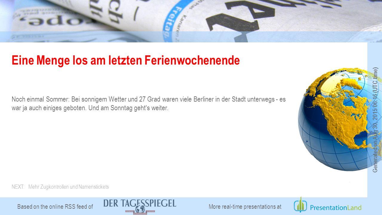 Based on the online RSS feed of Eine Menge los am letzten Ferienwochenende Noch einmal Sommer: Bei sonnigem Wetter und 27 Grad waren viele Berliner in der Stadt unterwegs - es war ja auch einiges geboten.