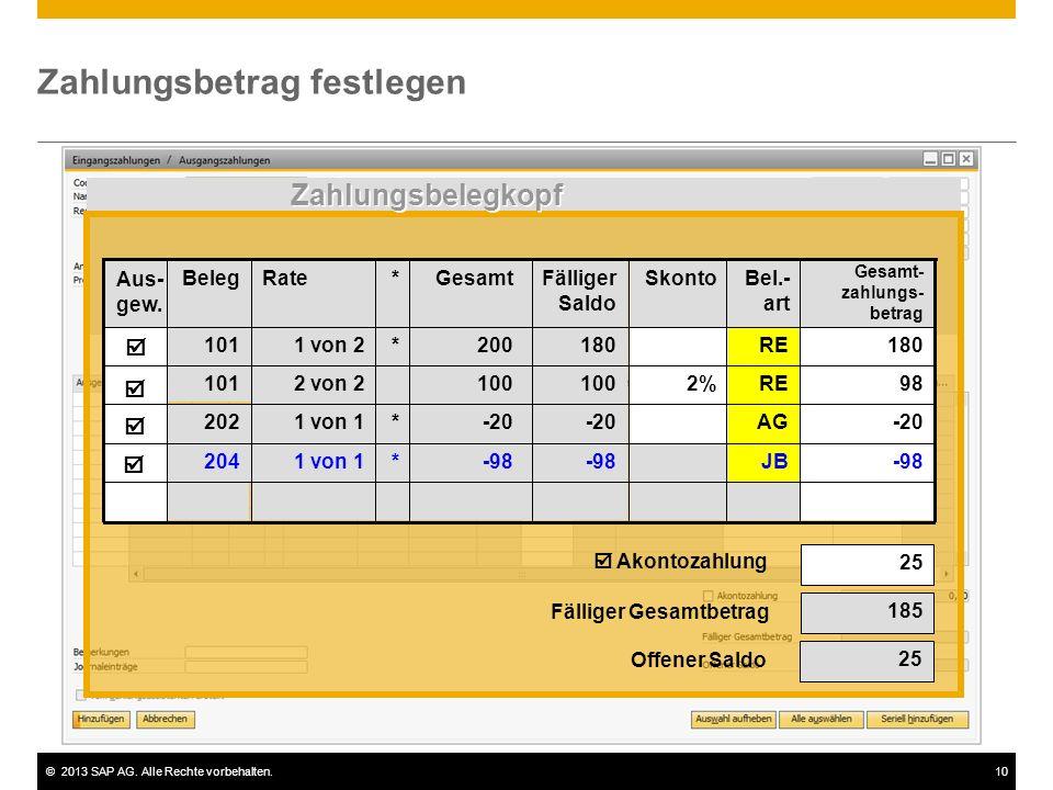 ©2013 SAP AG. Alle Rechte vorbehalten.10 Zahlungsbetrag festlegen  Akontozahlung 25 185 Offener Saldo 25 Fälliger Gesamtbetrag -98JB-98 *1 von 1204 A