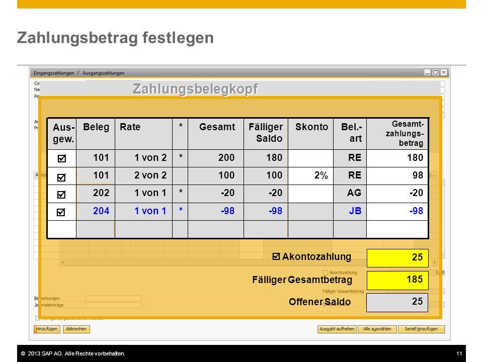 ©2013 SAP AG. Alle Rechte vorbehalten.11 Zahlungsbetrag festlegen  Akontozahlung 25 185 Offener Saldo 25 Fälliger Gesamtbetrag -98JB-98 *1 von 1204 A