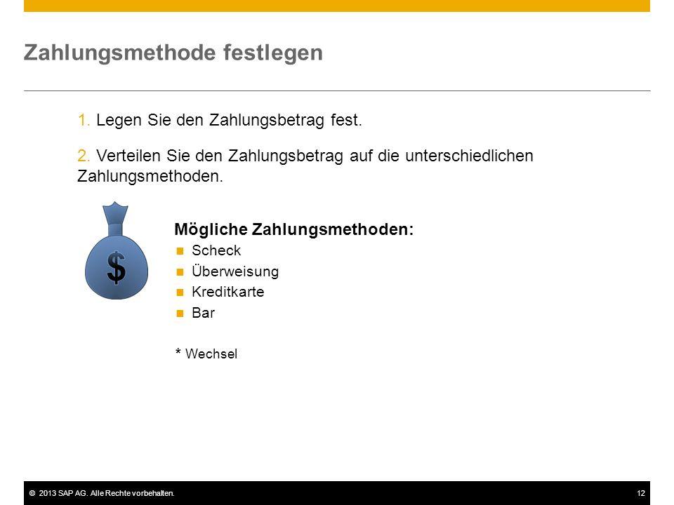 ©2013 SAP AG. Alle Rechte vorbehalten.12 Zahlungsmethode festlegen 1. Legen Sie den Zahlungsbetrag fest. 2. Verteilen Sie den Zahlungsbetrag auf die u