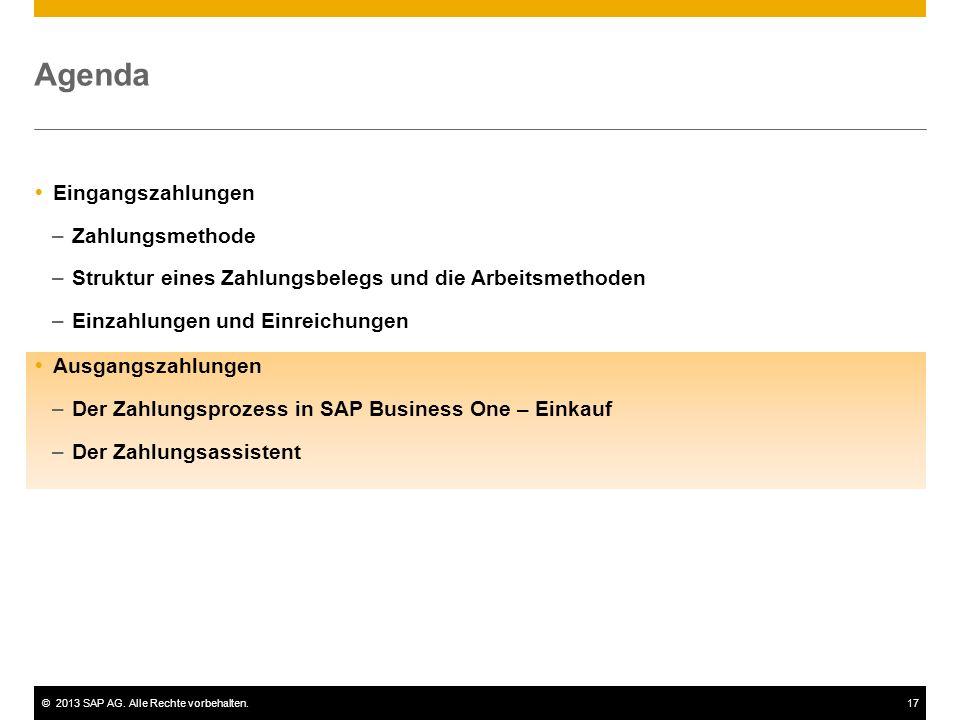 ©2013 SAP AG. Alle Rechte vorbehalten.17 Agenda  Eingangszahlungen –Zahlungsmethode –Struktur eines Zahlungsbelegs und die Arbeitsmethoden –Einzahlun