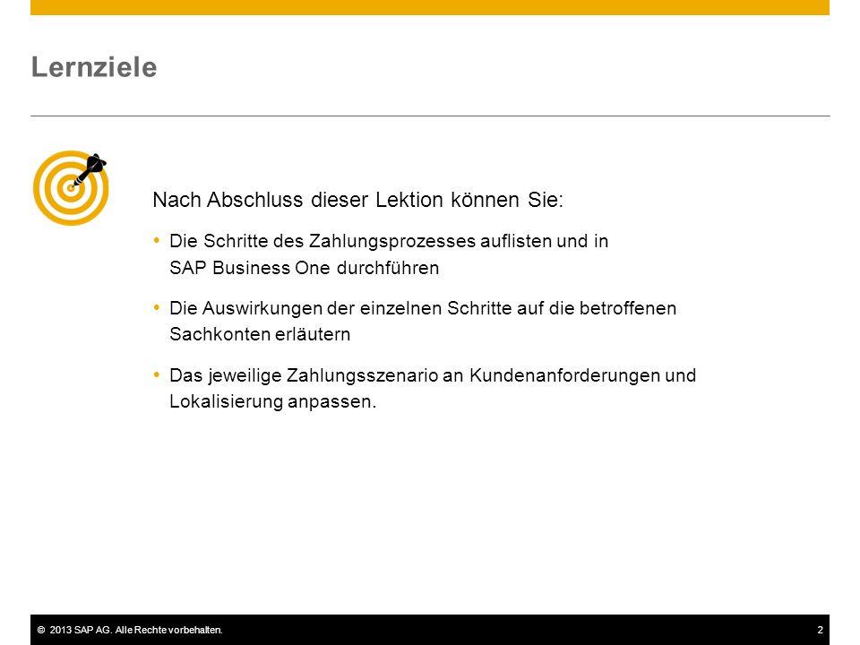 ©2013 SAP AG. Alle Rechte vorbehalten.2 Nach Abschluss dieser Lektion können Sie:  Die Schritte des Zahlungsprozesses auflisten und in SAP Business O