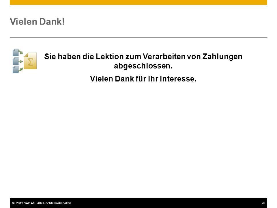 ©2013 SAP AG. Alle Rechte vorbehalten.28 Vielen Dank! Sie haben die Lektion zum Verarbeiten von Zahlungen abgeschlossen. Vielen Dank für Ihr Interesse