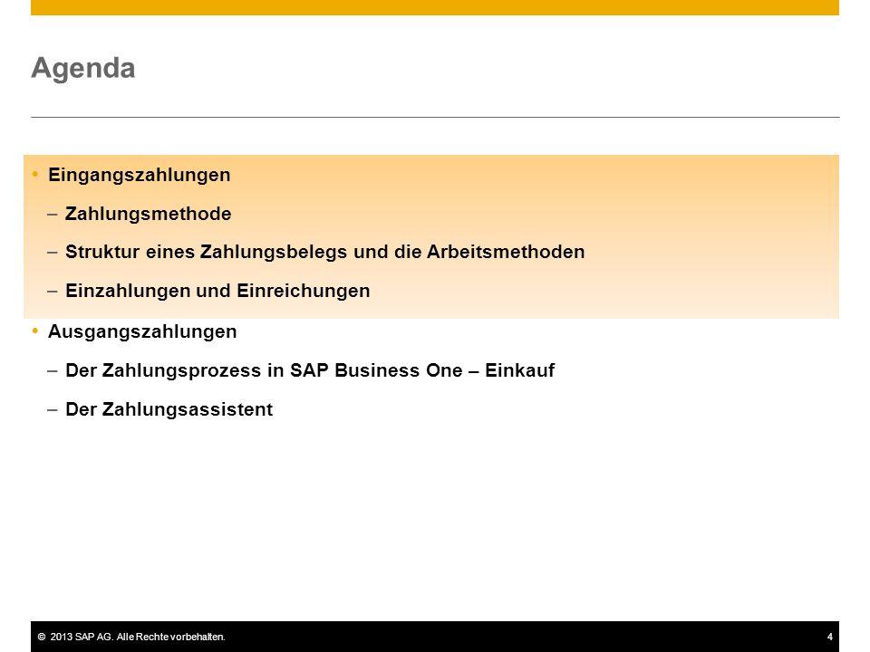 ©2013 SAP AG. Alle Rechte vorbehalten.4 Agenda  Eingangszahlungen –Zahlungsmethode –Struktur eines Zahlungsbelegs und die Arbeitsmethoden –Einzahlung