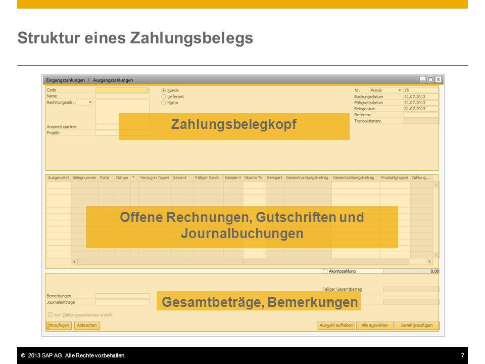 ©2013 SAP AG. Alle Rechte vorbehalten.7 Offene Rechnungen, Gutschriften und Journalbuchungen Zahlungsbelegkopf Gesamtbeträge, Bemerkungen Struktur ein