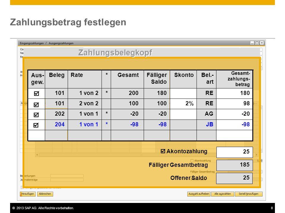 ©2013 SAP AG. Alle Rechte vorbehalten.8 Zahlungsbetrag festlegen  Akontozahlung 25 185 Offener Saldo 25 Fälliger Gesamtbetrag -98JB-98 *1 von 1204 AG