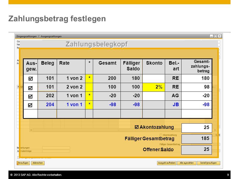 ©2013 SAP AG. Alle Rechte vorbehalten.9 Zahlungsbetrag festlegen  Akontozahlung 25 185 Offener Saldo 25 Fälliger Gesamtbetrag -98JB-98 *1 von 1204 AG