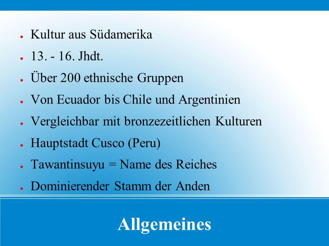 Allgemeines ● Kultur aus Südamerika ● 13.- 16. Jhdt.