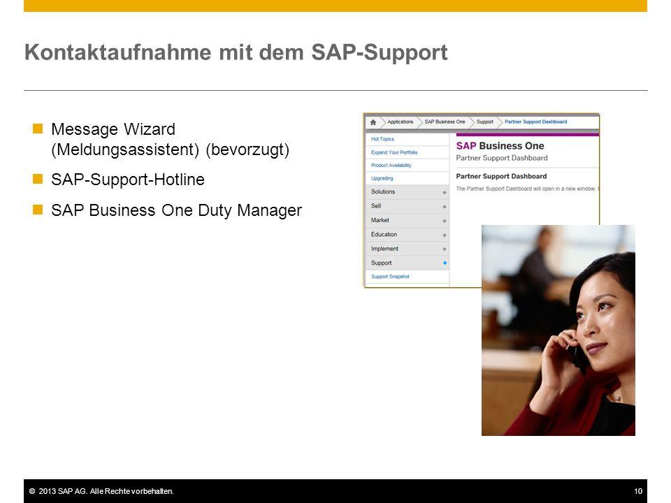 ©2013 SAP AG. Alle Rechte vorbehalten.10 Kontaktaufnahme mit dem SAP-Support Message Wizard (Meldungsassistent) (bevorzugt) SAP-Support-Hotline SAP Bu