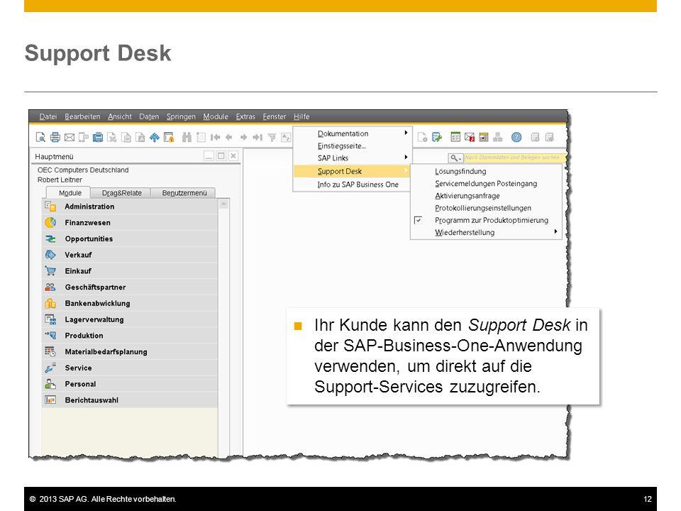 ©2013 SAP AG. Alle Rechte vorbehalten.12 Support Desk Ihr Kunde kann den Support Desk in der SAP-Business-One-Anwendung verwenden, um direkt auf die S