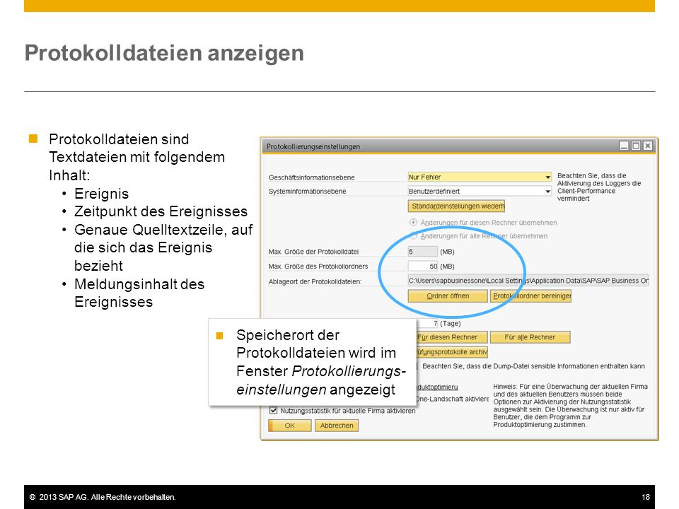 ©2013 SAP AG. Alle Rechte vorbehalten.18 Protokolldateien anzeigen Protokolldateien sind Textdateien mit folgendem Inhalt: Ereignis Zeitpunkt des Erei
