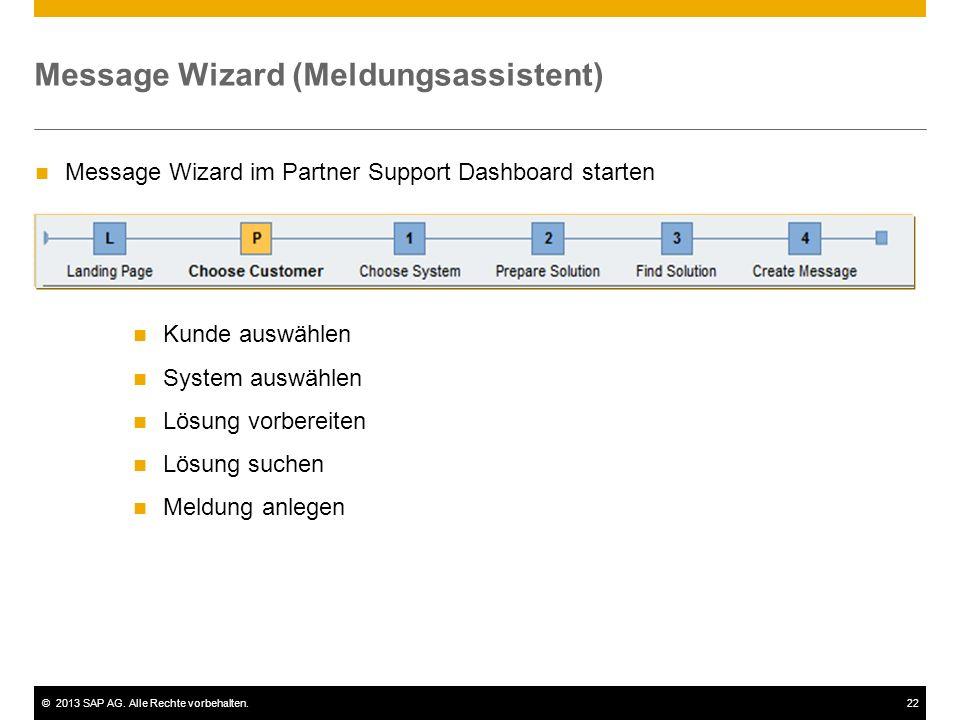 ©2013 SAP AG. Alle Rechte vorbehalten.22 Message Wizard (Meldungsassistent) Kunde auswählen System auswählen Lösung vorbereiten Lösung suchen Meldung