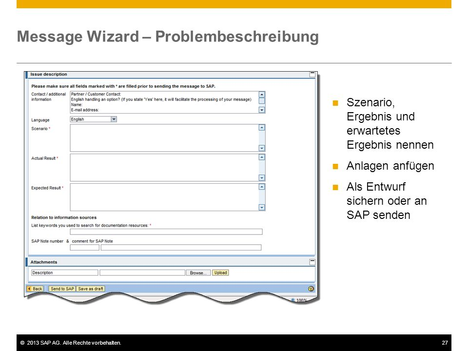 ©2013 SAP AG. Alle Rechte vorbehalten.27 Message Wizard – Problembeschreibung Szenario, Ergebnis und erwartetes Ergebnis nennen Anlagen anfügen Als En