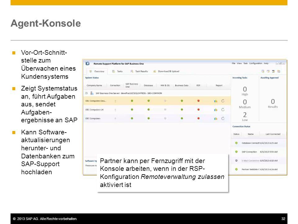 ©2013 SAP AG. Alle Rechte vorbehalten.32 Agent-Konsole Vor-Ort-Schnitt- stelle zum Überwachen eines Kundensystems Zeigt Systemstatus an, führt Aufgabe