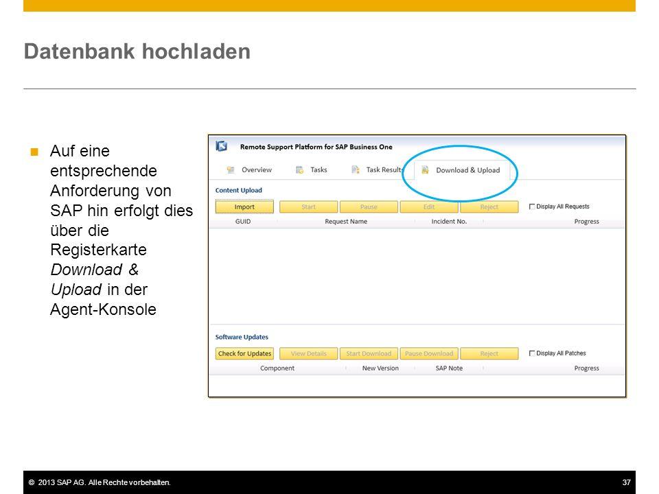 ©2013 SAP AG. Alle Rechte vorbehalten.37 Datenbank hochladen Auf eine entsprechende Anforderung von SAP hin erfolgt dies über die Registerkarte Downlo