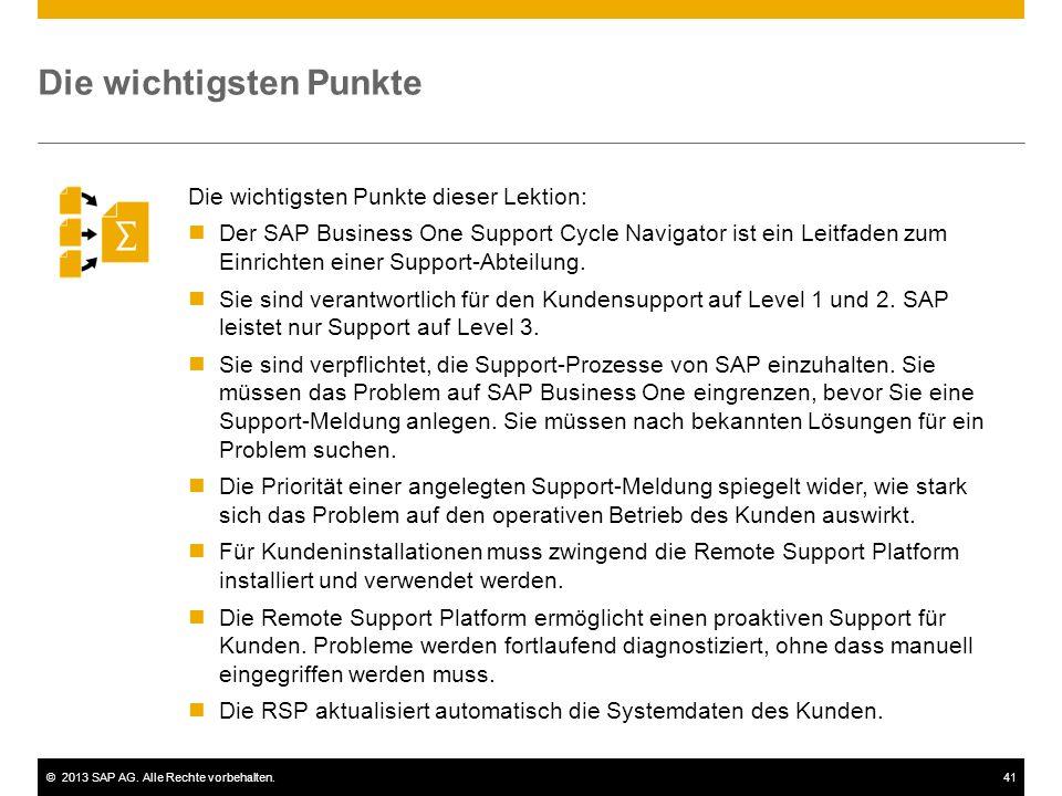 ©2013 SAP AG. Alle Rechte vorbehalten.41 Die wichtigsten Punkte Die wichtigsten Punkte dieser Lektion: Der SAP Business One Support Cycle Navigator is