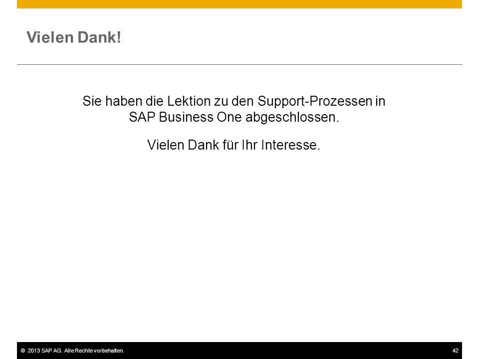 ©2013 SAP AG. Alle Rechte vorbehalten.42 Vielen Dank! Sie haben die Lektion zu den Support-Prozessen in SAP Business One abgeschlossen. Vielen Dank fü