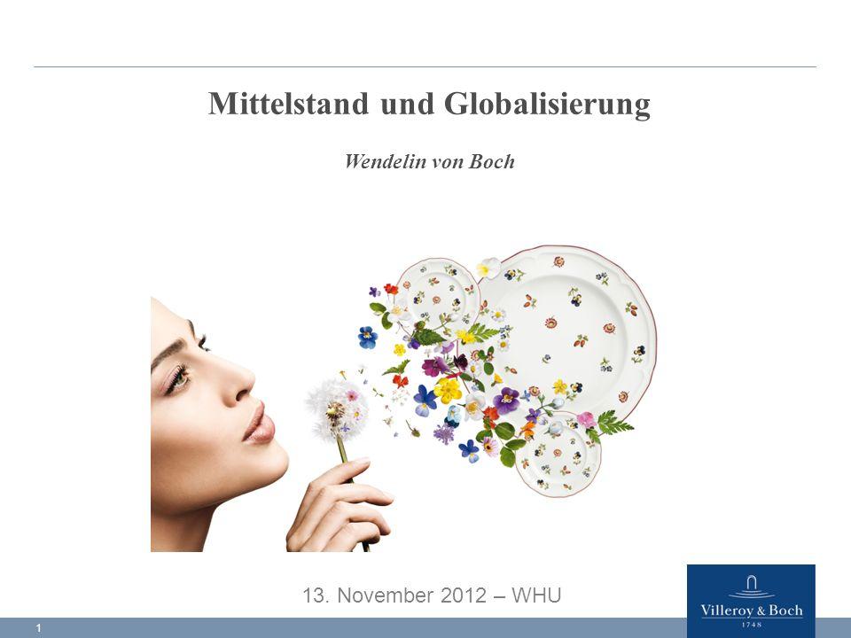 1 Mittelstand und Globalisierung Wendelin von Boch 13. November 2012 – WHU