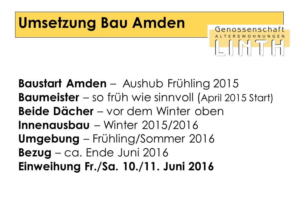 Baustart Amden – Aushub Frühling 2015 Baumeister – so früh wie sinnvoll ( April 2015 Start) Beide Dächer – vor dem Winter oben Innenausbau – Winter 2015/2016 Umgebung – Frühling/Sommer 2016 Bezug – ca.