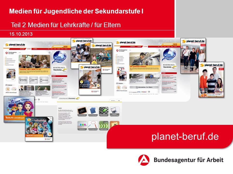 Medien für Jugendliche der Sekundarstufe I Teil 2 Medien für Lehrkräfte / für Eltern 15.10.2013 planet-beruf.de