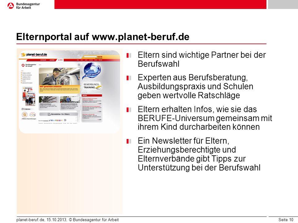 Seite 10 planet-beruf.de, 15.10.2013, © Bundesagentur für Arbeit Elternportal auf www.planet-beruf.de Eltern sind wichtige Partner bei der Berufswahl