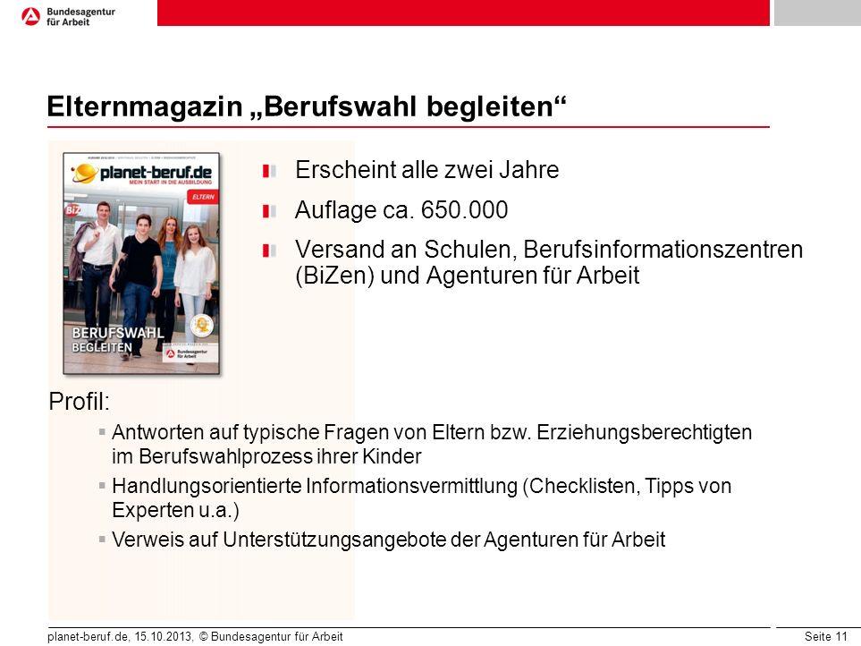 """Seite 11 planet-beruf.de, 15.10.2013, © Bundesagentur für Arbeit Elternmagazin """"Berufswahl begleiten"""" Erscheint alle zwei Jahre Auflage ca. 650.000 Ve"""