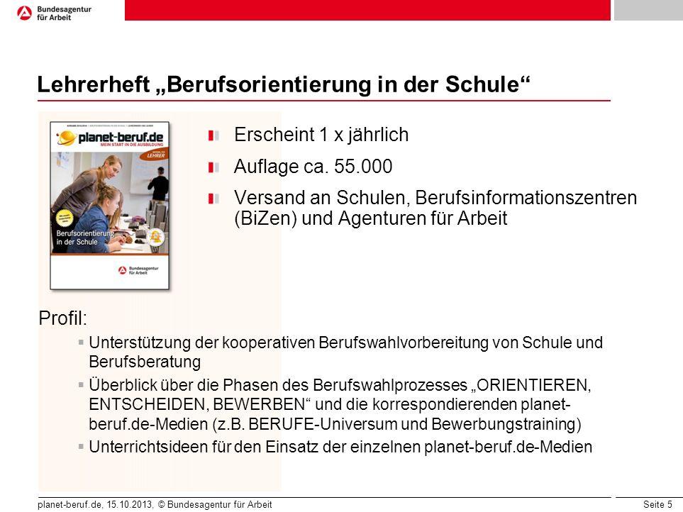 """Seite 5 planet-beruf.de, 15.10.2013, © Bundesagentur für Arbeit Lehrerheft """"Berufsorientierung in der Schule"""" Erscheint 1 x jährlich Auflage ca. 55.00"""