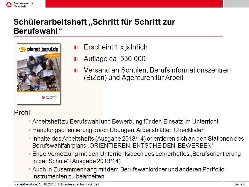 """Seite 7 planet-beruf.de, 15.10.2013, © Bundesagentur für Arbeit Schülerarbeitsheft """"In einfachen Schritten zu deinem Beruf Erscheint 1 x jährlich Auflage ca."""