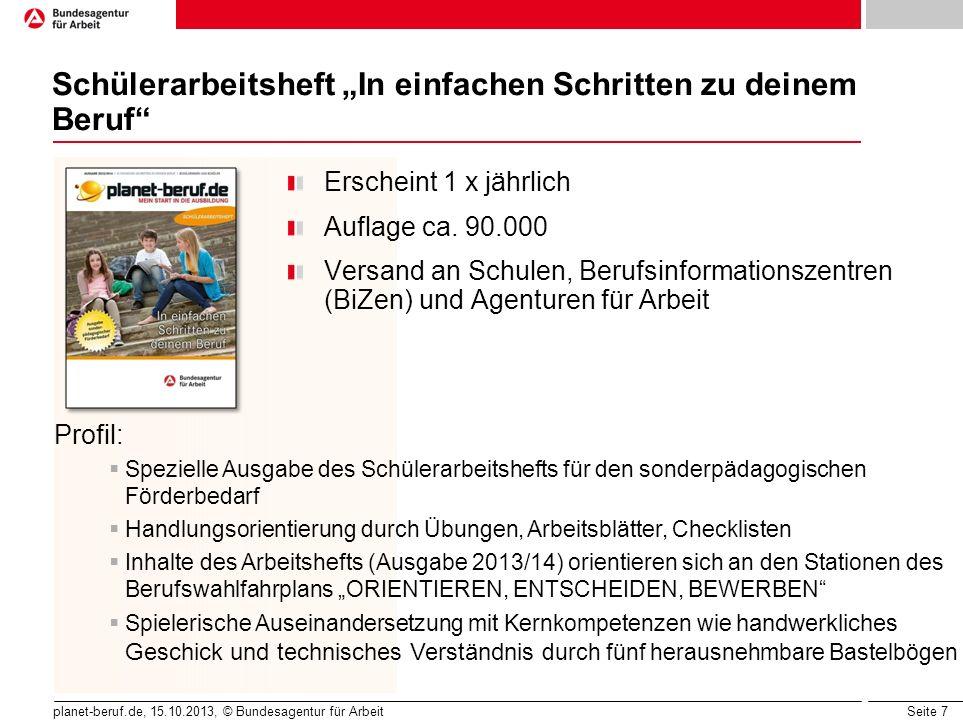 """Seite 7 planet-beruf.de, 15.10.2013, © Bundesagentur für Arbeit Schülerarbeitsheft """"In einfachen Schritten zu deinem Beruf"""" Erscheint 1 x jährlich Auf"""