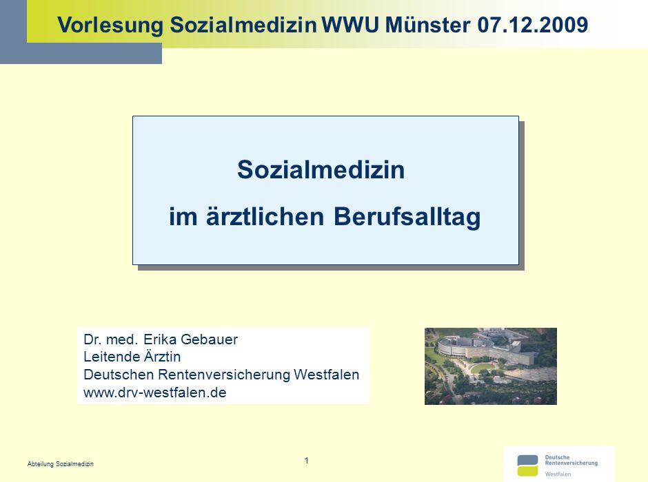 Abteilung Sozialmedizin 1 Vorlesung Sozialmedizin WWU Münster 07.12.2009 Dr. med. Erika Gebauer Leitende Ärztin Deutschen Rentenversicherung Westfalen