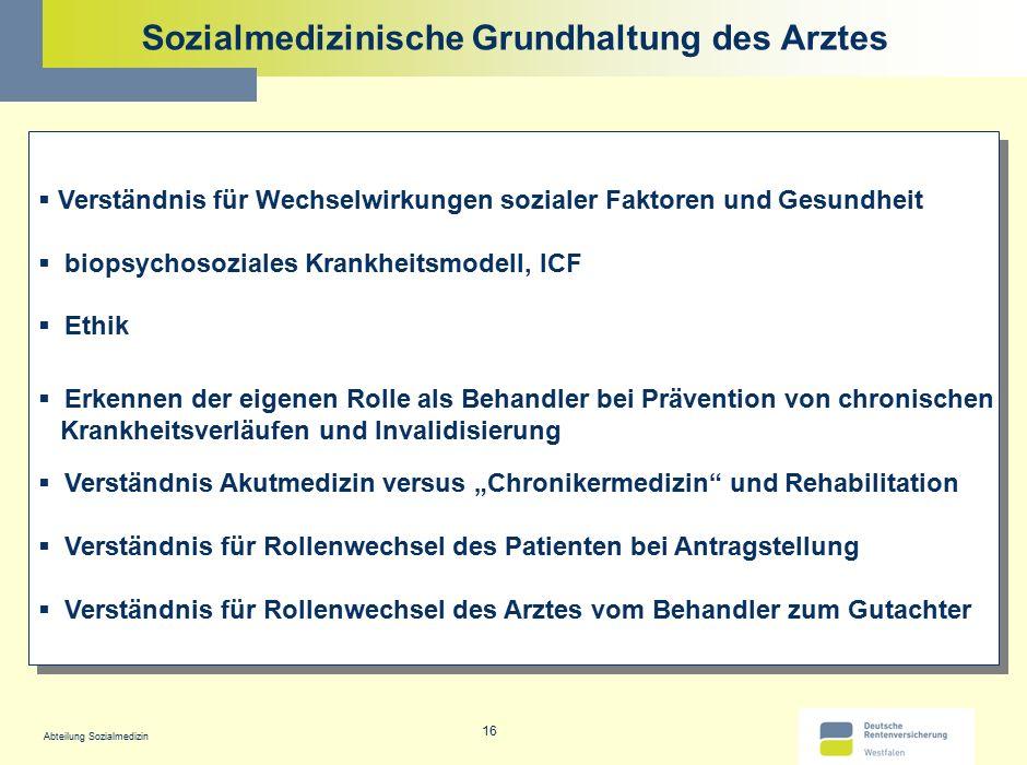 Abteilung Sozialmedizin 16 Sozialmedizinische Grundhaltung des Arztes  Verständnis für Wechselwirkungen sozialer Faktoren und Gesundheit  biopsychos