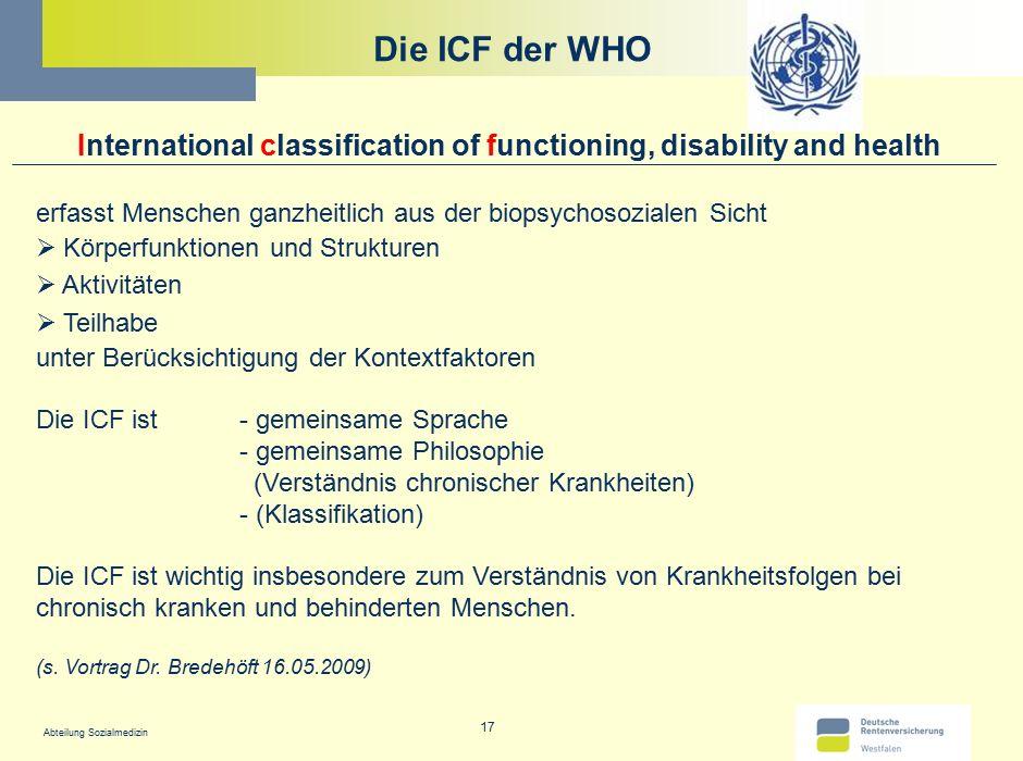 Abteilung Sozialmedizin 17 Die ICF der WHO International classification of functioning, disability and health erfasst Menschen ganzheitlich aus der bi