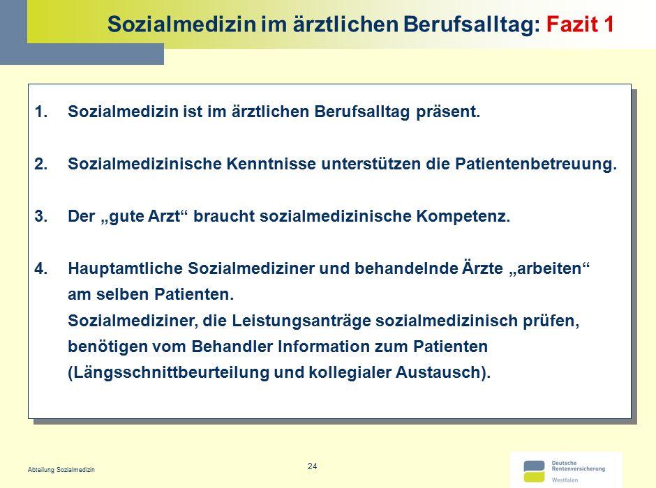 Abteilung Sozialmedizin 24 Sozialmedizin im ärztlichen Berufsalltag: Fazit 1 1.Sozialmedizin ist im ärztlichen Berufsalltag präsent. 2.Sozialmedizinis