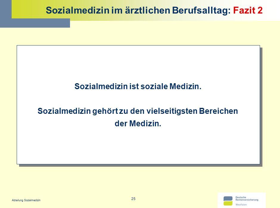 Abteilung Sozialmedizin 25 Sozialmedizin im ärztlichen Berufsalltag: Fazit 2 Sozialmedizin ist soziale Medizin. Sozialmedizin gehört zu den vielseitig