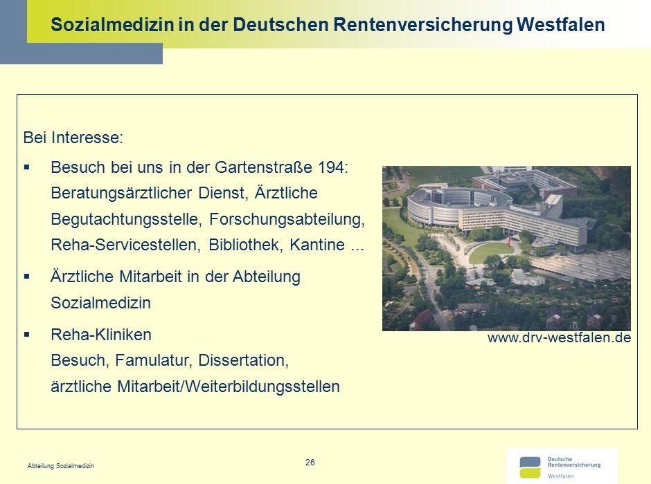 Abteilung Sozialmedizin 26 Sozialmedizin in der Deutschen Rentenversicherung Westfalen Bei Interesse:  Besuch bei uns in der Gartenstraße 194: Beratu