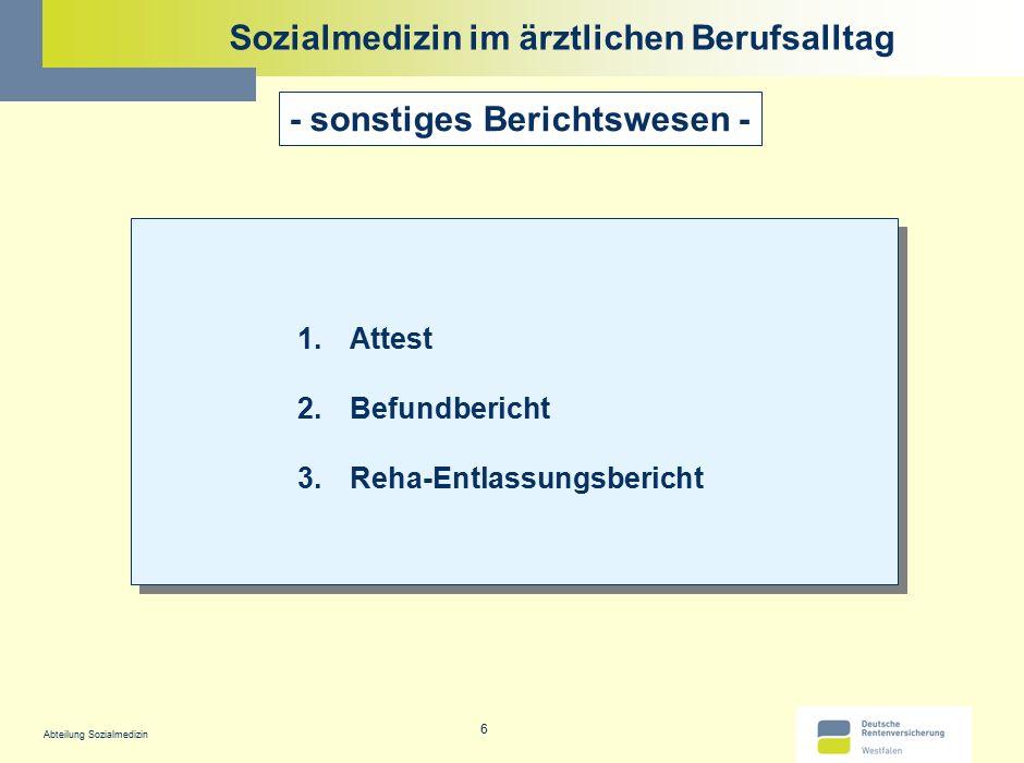 6 Sozialmedizin im ärztlichen Berufsalltag - sonstiges Berichtswesen - 1.Attest 2.Befundbericht 3.Reha-Entlassungsbericht 1.Attest 2.Befundbericht 3.R