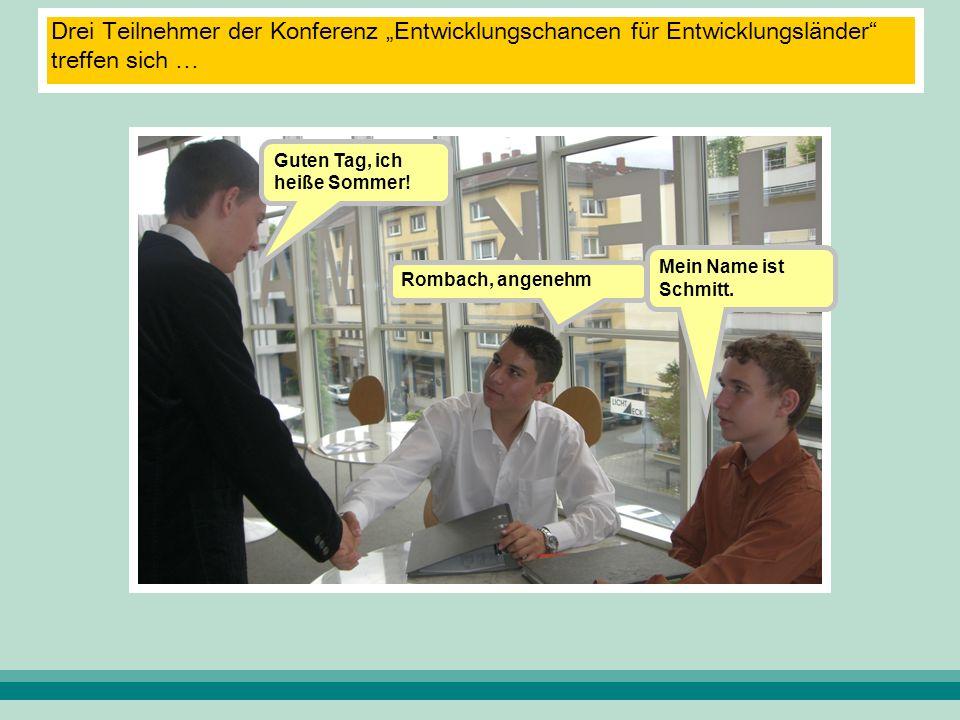 """Drei Teilnehmer der Konferenz """"Entwicklungschancen für Entwicklungsländer"""" treffen sich … Rombach, angenehm Guten Tag, ich heiße Sommer! Mein Name ist"""