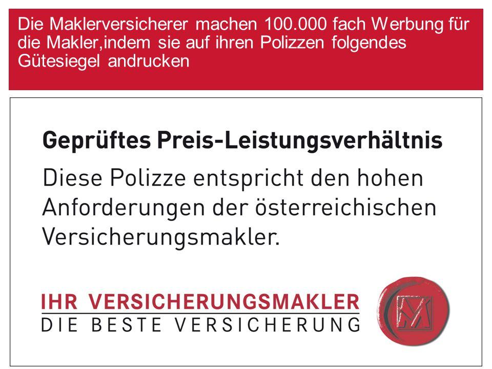 Die Maklerversicherer machen 100.000 fach Werbung für die Makler,indem sie auf ihren Polizzen folgendes Gütesiegel andrucken