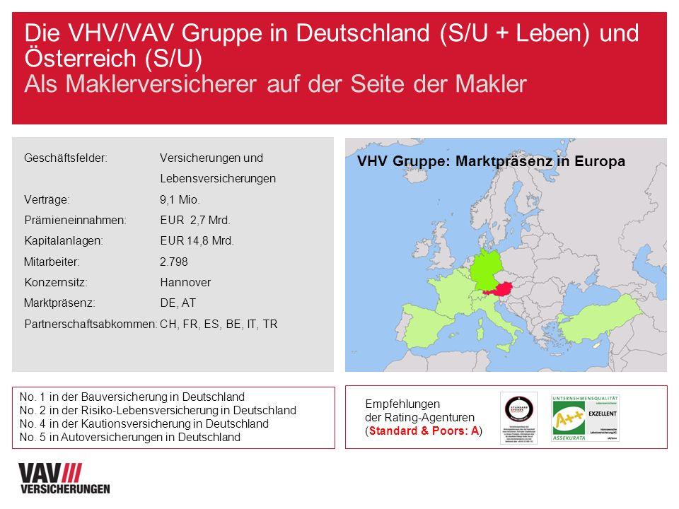 Die VHV/VAV Gruppe in Deutschland (S/U + Leben) und Österreich (S/U) Als Maklerversicherer auf der Seite der Makler Geschäftsfelder: Versicherungen un