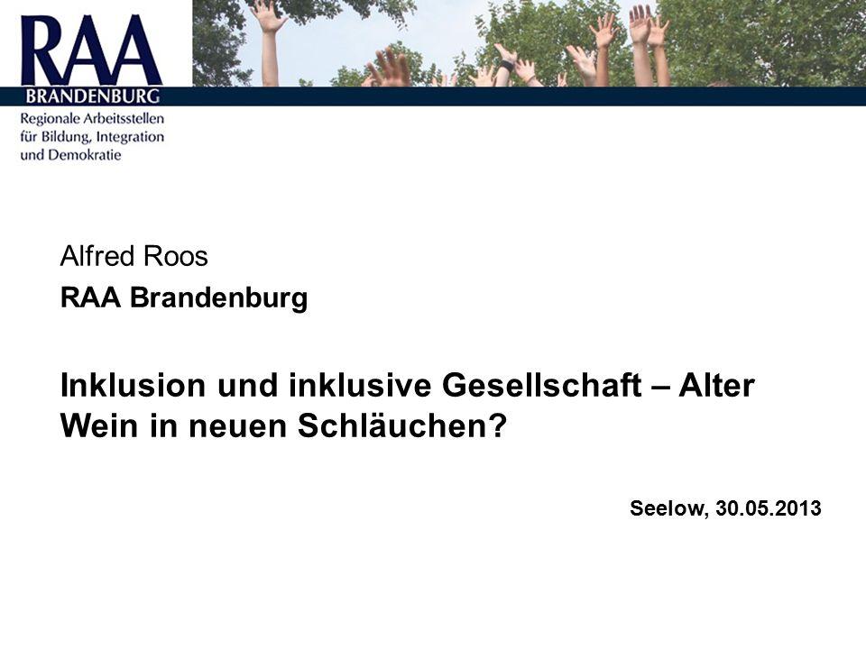 Alfred Roos RAA Brandenburg Inklusion und inklusive Gesellschaft – Alter Wein in neuen Schläuchen.
