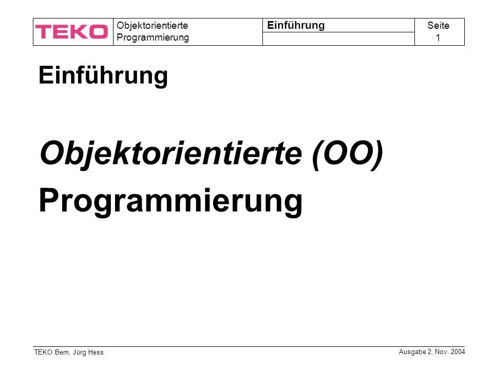 Seite 2 Objektorientierte Programmierung TEKO Bern, Jürg Hess Ausgabe 2, Nov.