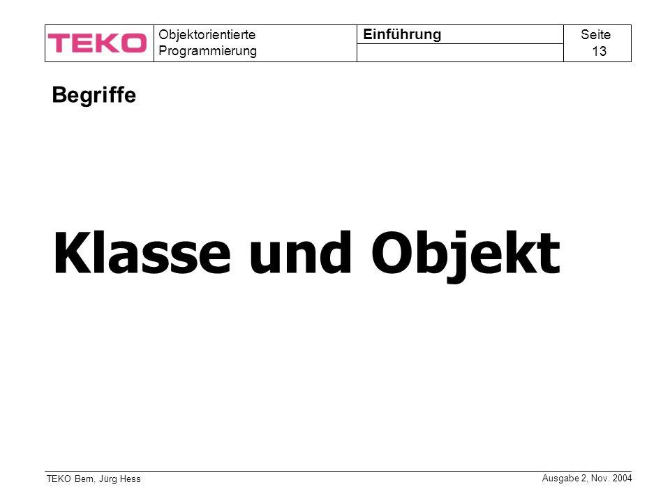 Seite 13 Objektorientierte Programmierung TEKO Bern, Jürg Hess Ausgabe 2, Nov.