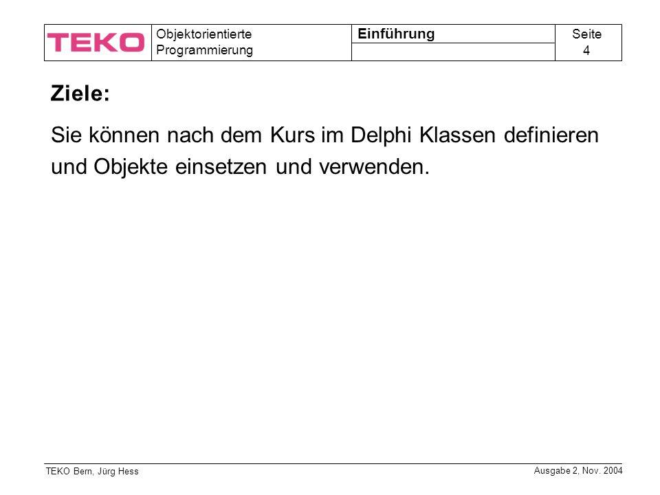 Seite 4 Objektorientierte Programmierung TEKO Bern, Jürg Hess Ausgabe 2, Nov.