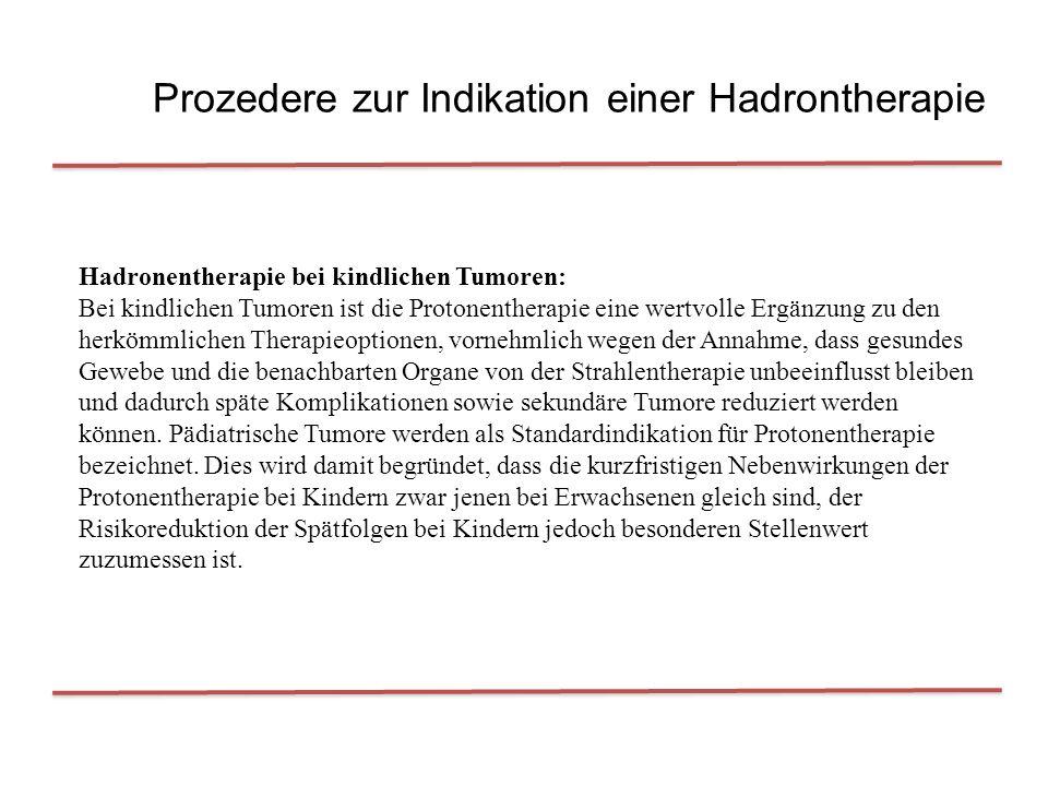 Prozedere zur Indikation einer Hadrontherapie Hadronentherapie bei kindlichen Tumoren: Bei kindlichen Tumoren ist die Protonentherapie eine wertvolle