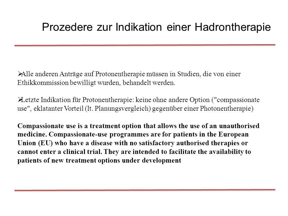 Prozedere zur Indikation einer Hadrontherapie  Alle anderen Anträge auf Protonentherapie müssen in Studien, die von einer Ethikkommission bewilligt wurden, behandelt werden.