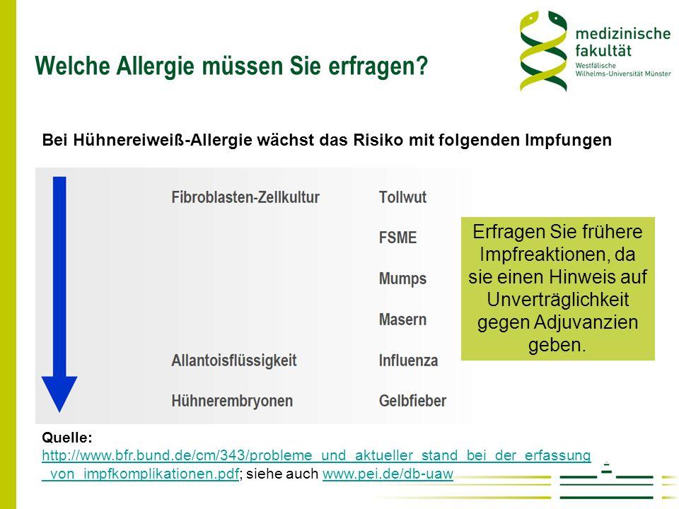 Welche Allergie müssen Sie erfragen? Bei Hühnereiweiß-Allergie wächst das Risiko mit folgenden Impfungen Quelle: http://www.bfr.bund.de/cm/343/problem