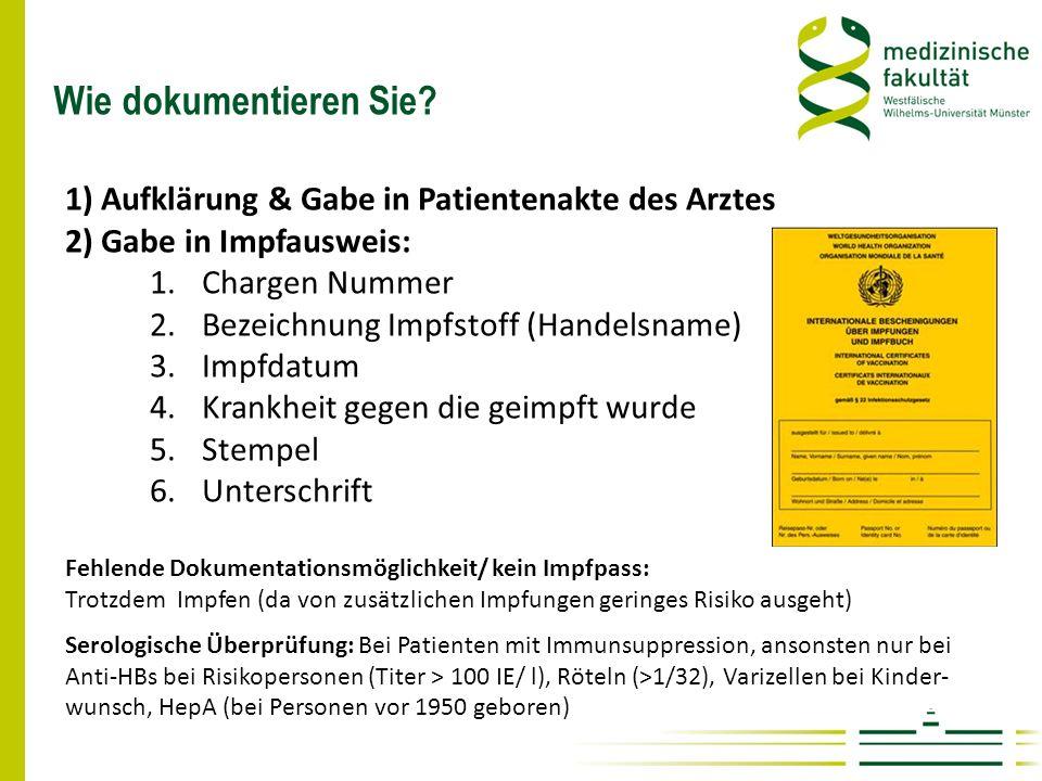 Wie dokumentieren Sie? 1) Aufklärung & Gabe in Patientenakte des Arztes 2) Gabe in Impfausweis: 1.Chargen Nummer 2.Bezeichnung Impfstoff (Handelsname)