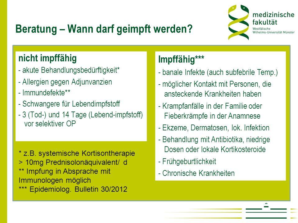 Beratung – Wann darf geimpft werden? nicht impffähig - akute Behandlungsbedürftigkeit* - Allergien gegen Adjunvanzien - Immundefekte** - Schwangere fü