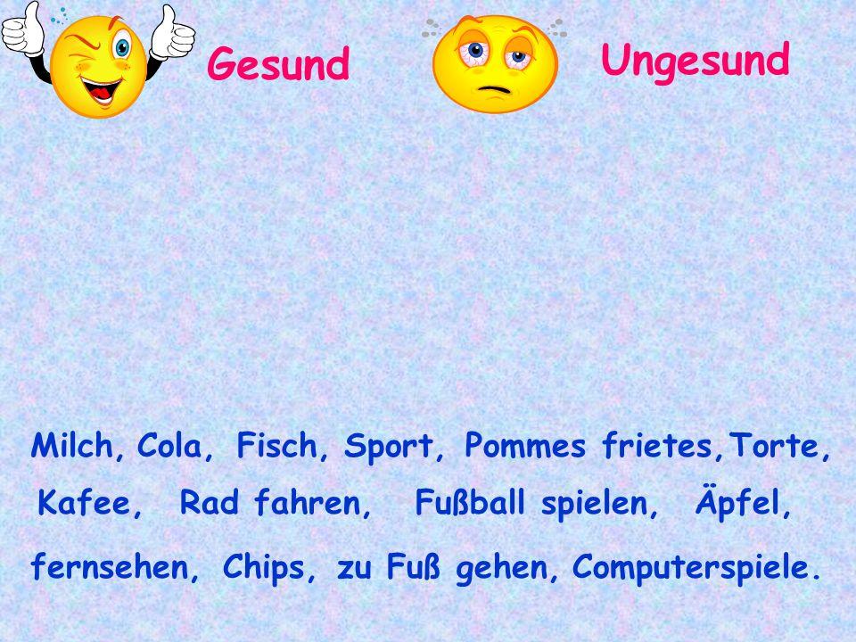 Gesund Ungesund Milch,Cola,Fisch,Sport,Pommes frietes, Computerspiele.