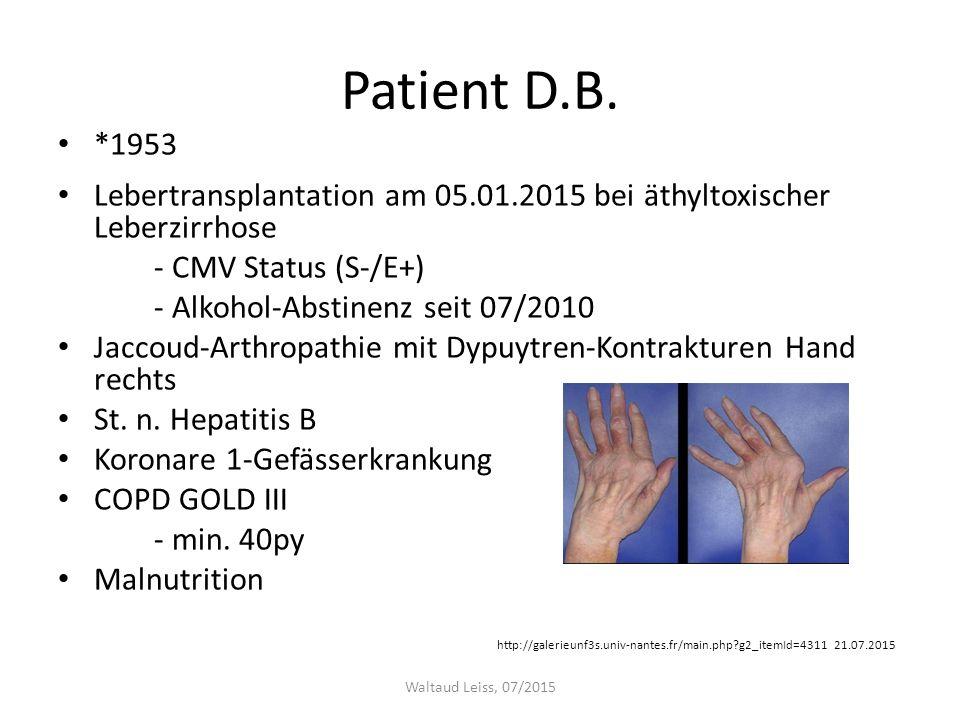 Patient D.B. *1953 Lebertransplantation am 05.01.2015 bei äthyltoxischer Leberzirrhose - CMV Status (S-/E+) - Alkohol-Abstinenz seit 07/2010 Jaccoud-A